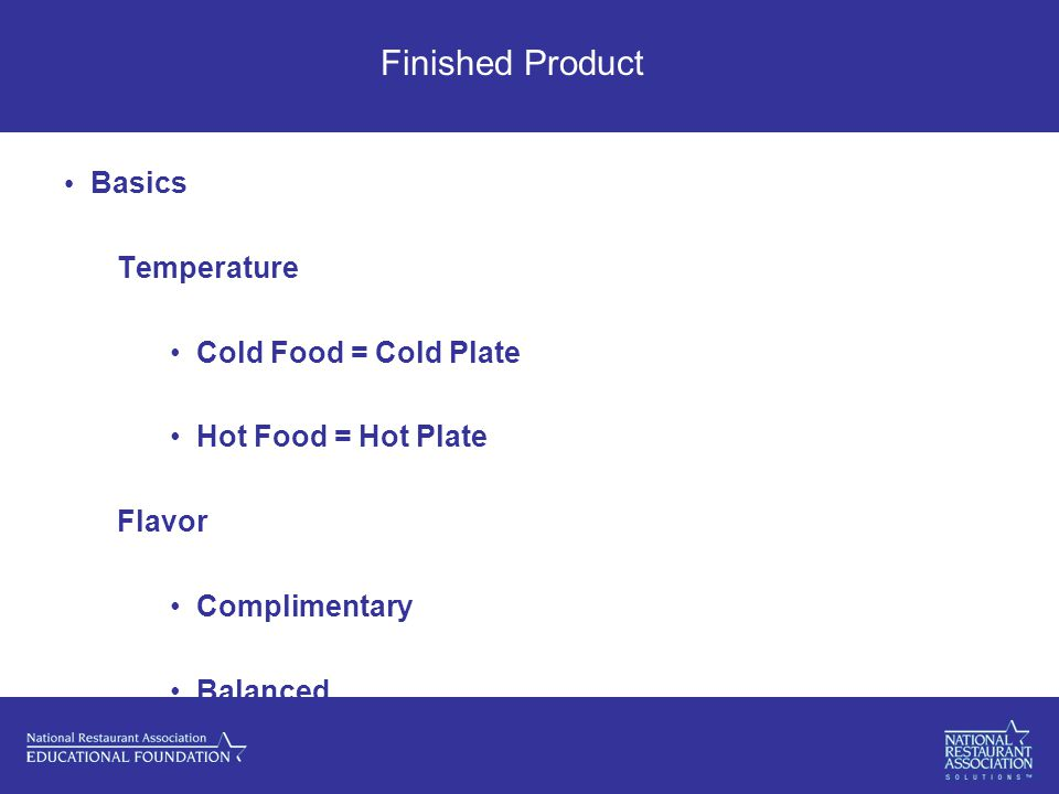 Finished Product Basics Temperature Cold Food = Cold Plate Hot Food = Hot Plate Flavor Complimentary Balanced