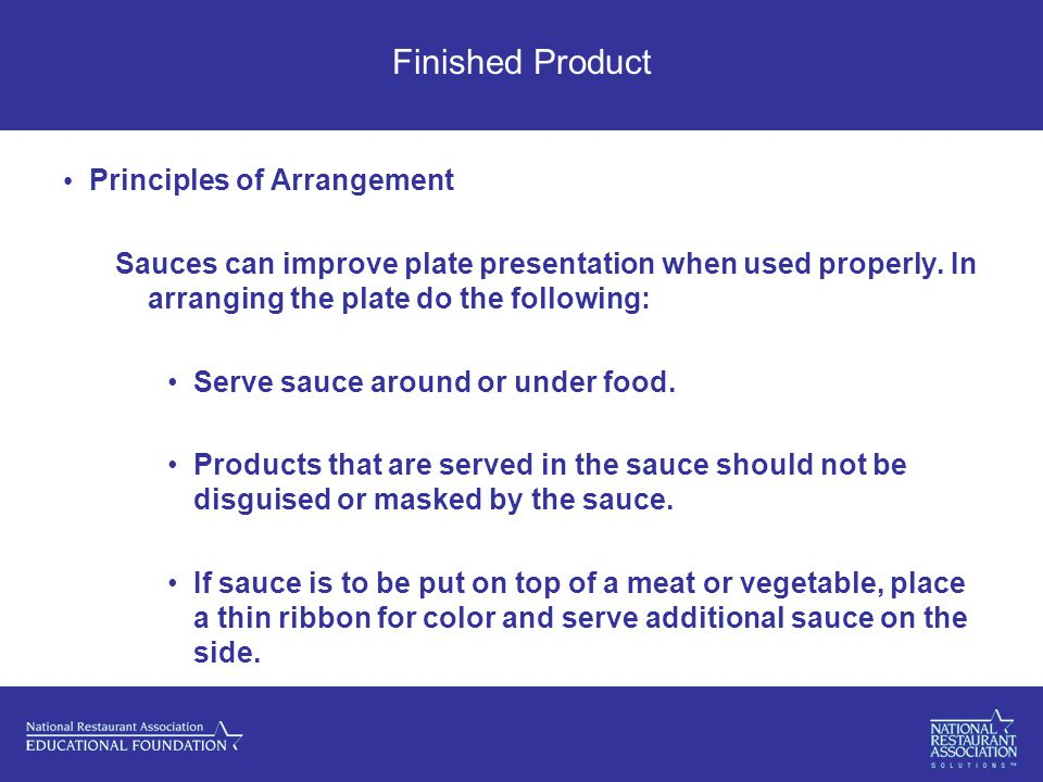 Finished Product Principles of Arrangement Sauces can improve plate presentation when used properly.