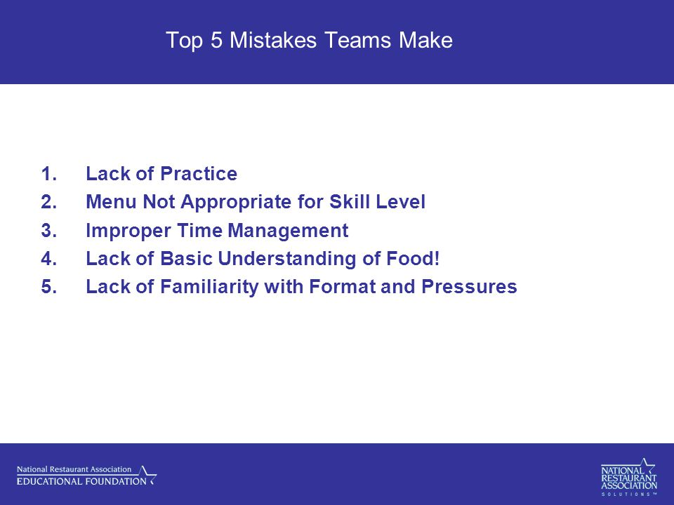 Top 5 Mistakes Teams Make 1.Lack of Practice 2.Menu Not Appropriate for Skill Level 3.Improper Time Management 4.Lack of Basic Understanding of Food.