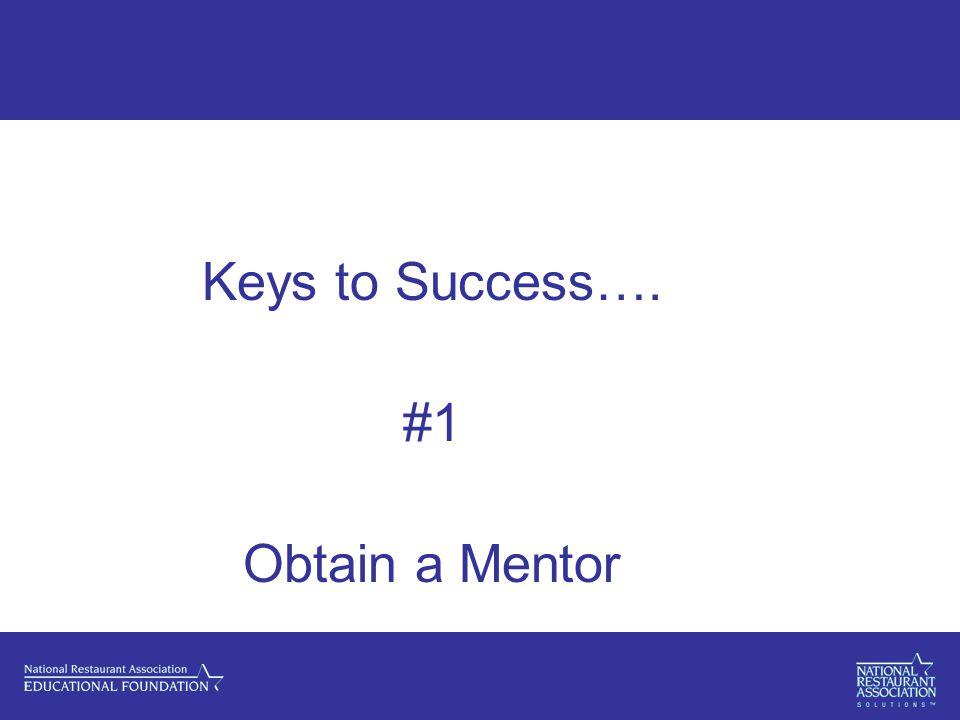 Keys to Success…. #1 Obtain a Mentor