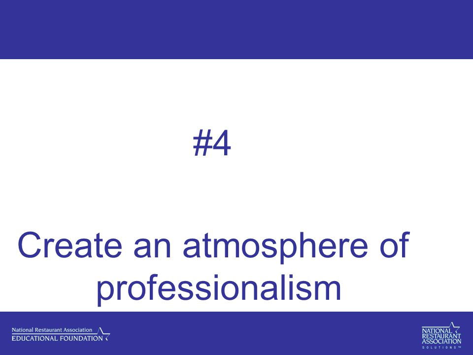 #4 Create an atmosphere of professionalism