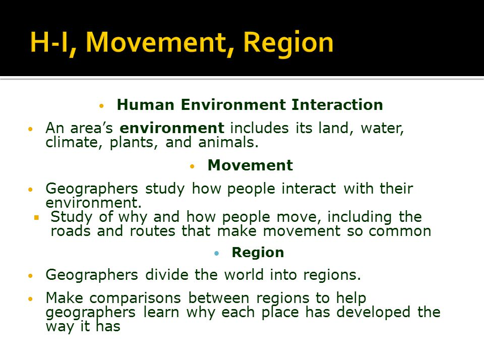 Human Environment Interaction An area's environment includes its land, water, climate, plants, and animals.
