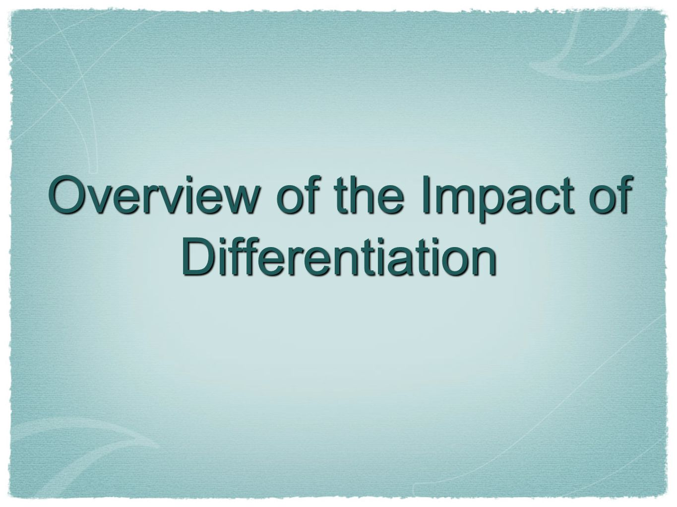 Overview of the Impact of Differentiation