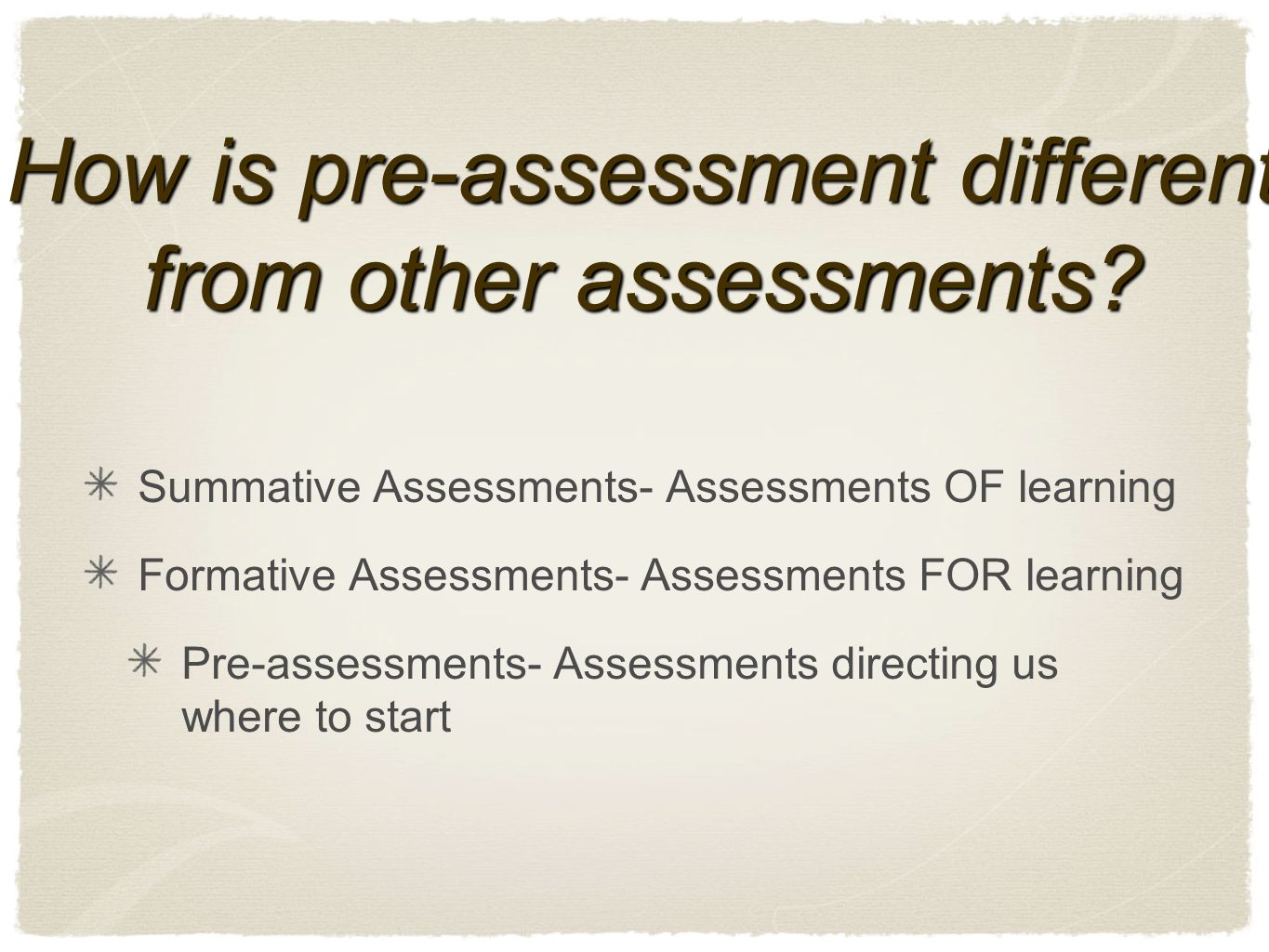 How is pre-assessment different from other assessments.
