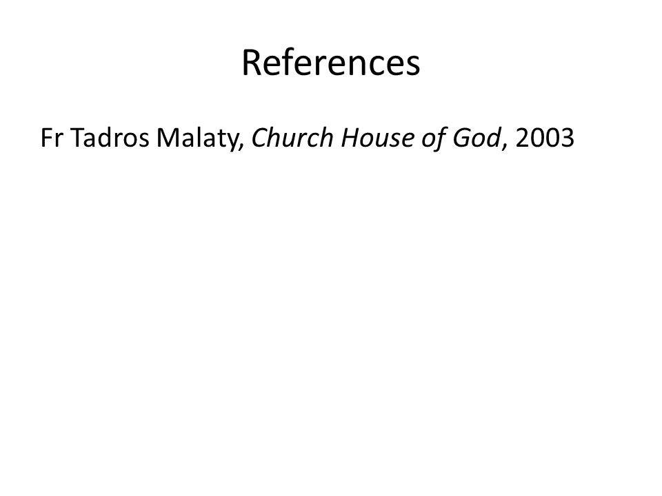 References Fr Tadros Malaty, Church House of God, 2003