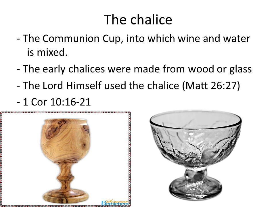 The chalice - The Communion Cup, into which wine and water is mixed.