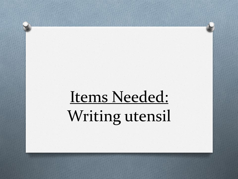 Items Needed: Writing utensil
