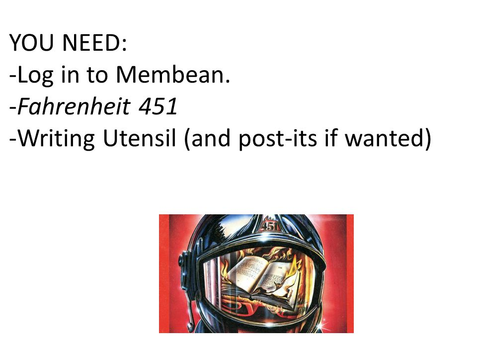 YOU NEED: -Log in to Membean. -Fahrenheit 451 -Writing Utensil (and post-its if wanted)