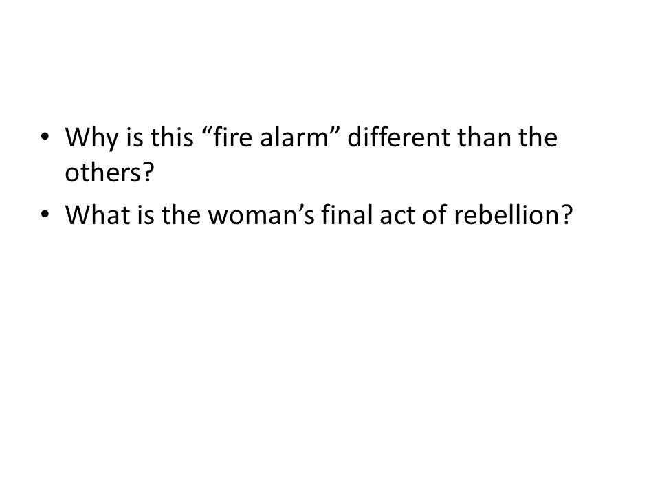 Why is this fire alarm different than the others What is the woman's final act of rebellion