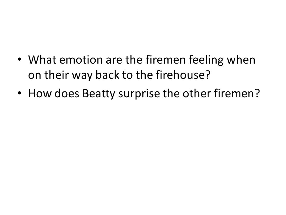 What emotion are the firemen feeling when on their way back to the firehouse.