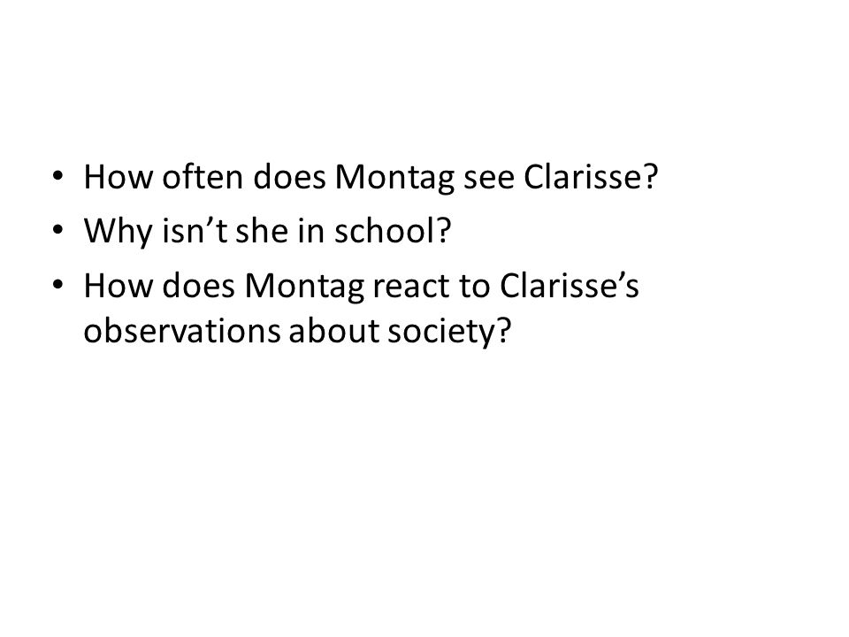 How often does Montag see Clarisse. Why isn't she in school.
