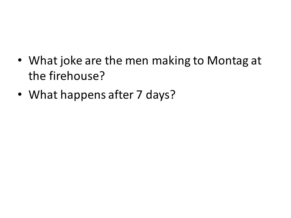 What joke are the men making to Montag at the firehouse What happens after 7 days