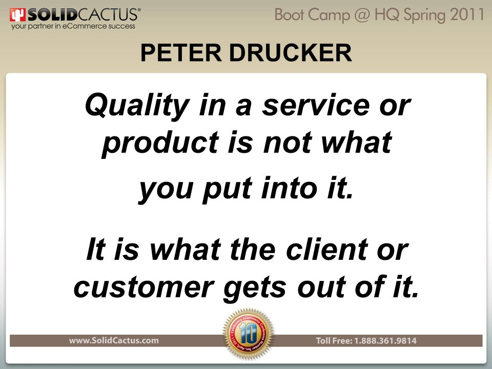 PETER DRUCKER Quality in a service or product is not what you put into it.