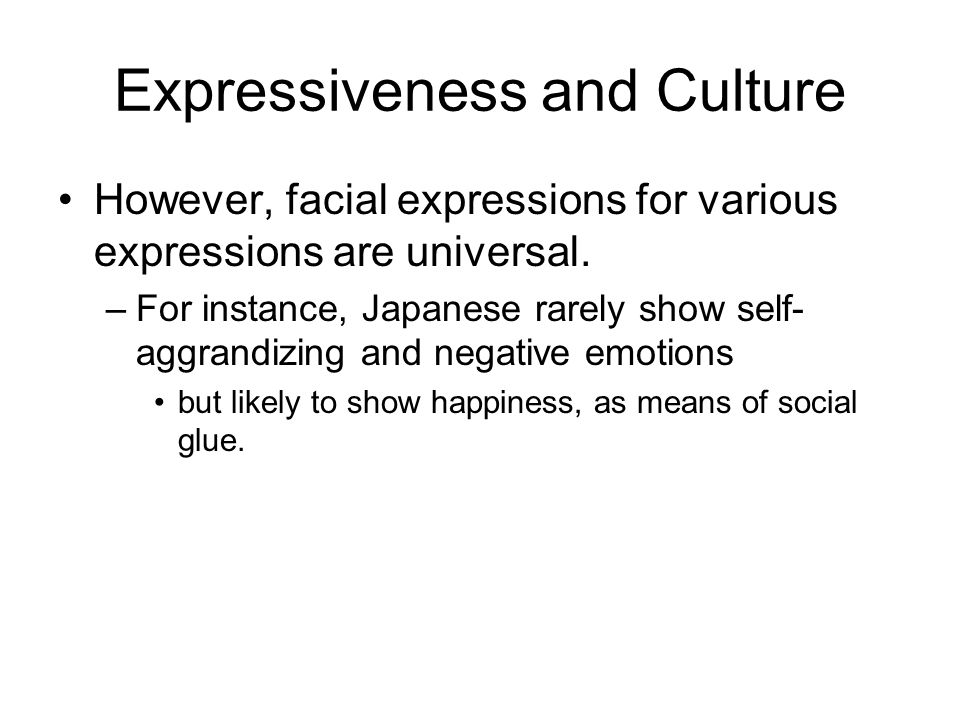 Expressiveness and Culture However, facial expressions for various expressions are universal.