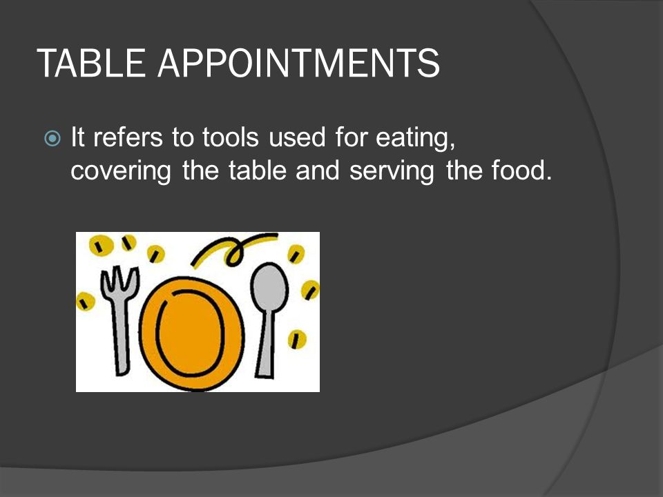 TABLE APPOINTMENTS  It refers to tools used for eating, covering the table and serving the food.