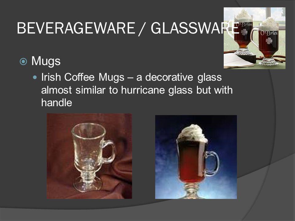 BEVERAGEWARE / GLASSWARE  Mugs Irish Coffee Mugs – a decorative glass almost similar to hurricane glass but with handle