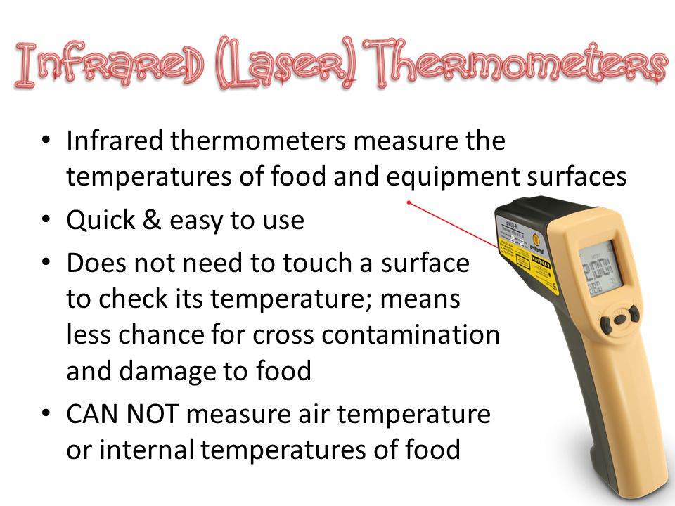 Infrared thermometers measure the temperatures of food and equipment surfaces Quick & easy to use Does not need to touch a surface to check its temper