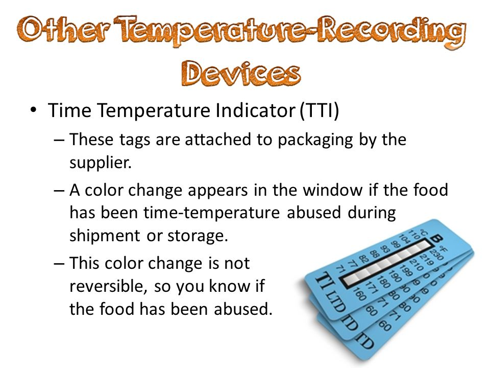 Time Temperature Indicator (TTI) – These tags are attached to packaging by the supplier. – A color change appears in the window if the food has been t