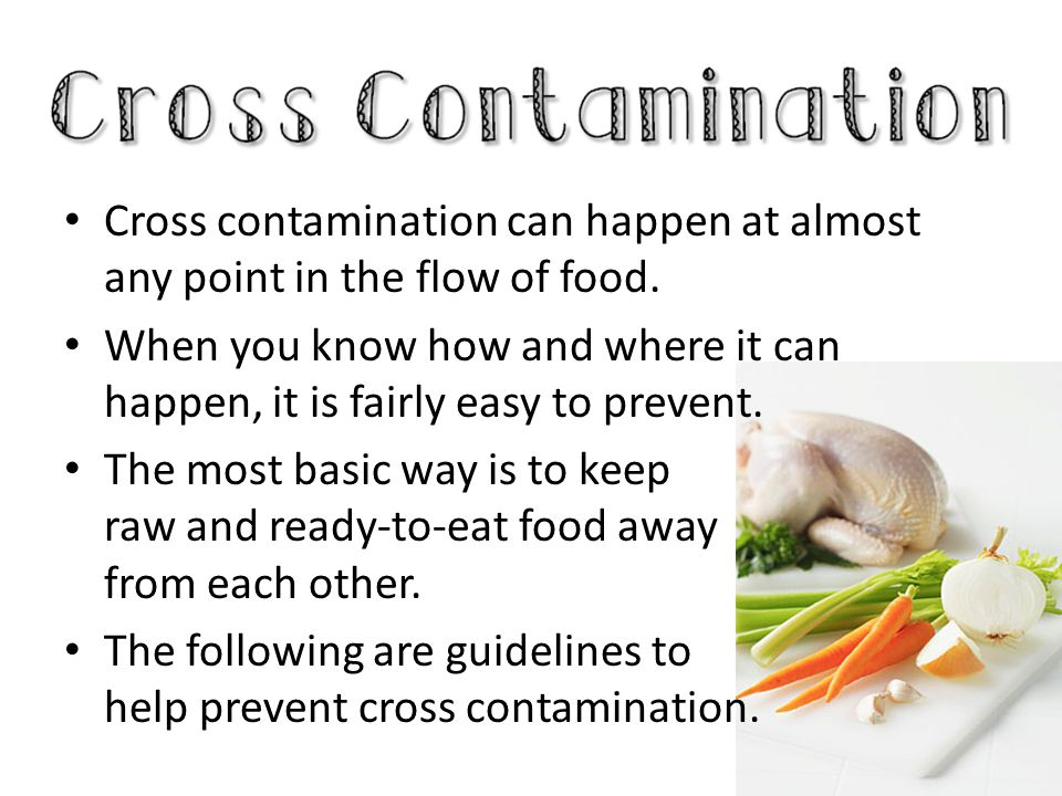 Cross contamination can happen at almost any point in the flow of food. When you know how and where it can happen, it is fairly easy to prevent. The m