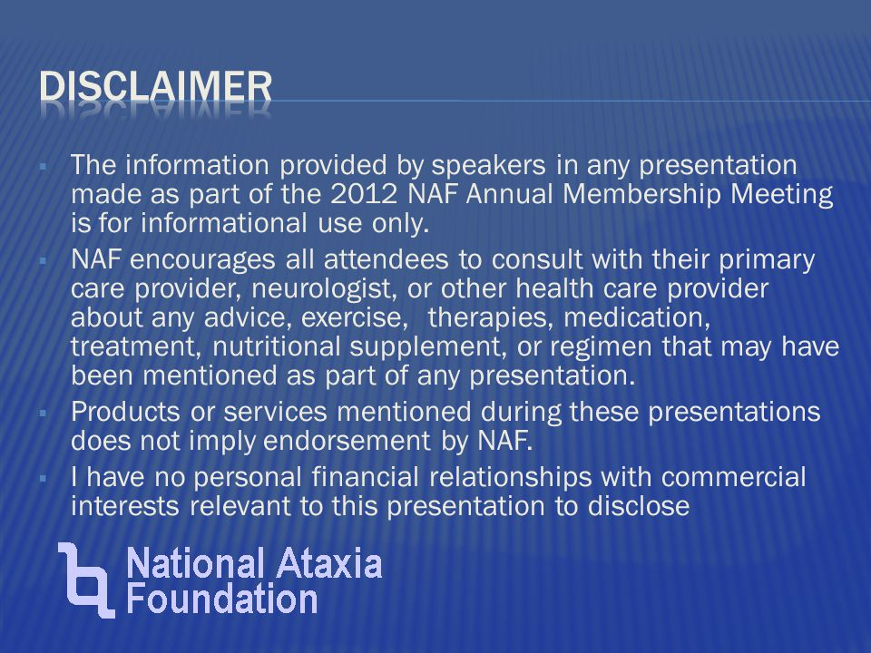  The information provided by speakers in any presentation made as part of the 2012 NAF Annual Membership Meeting is for informational use only.