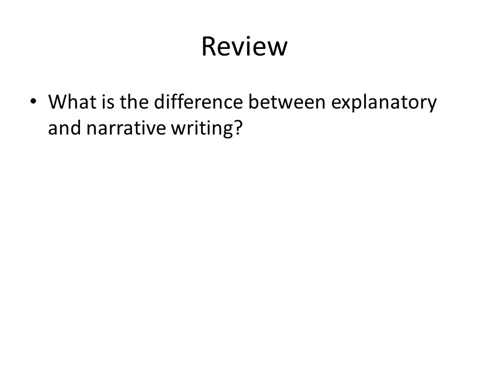 Review What is the difference between explanatory and narrative writing