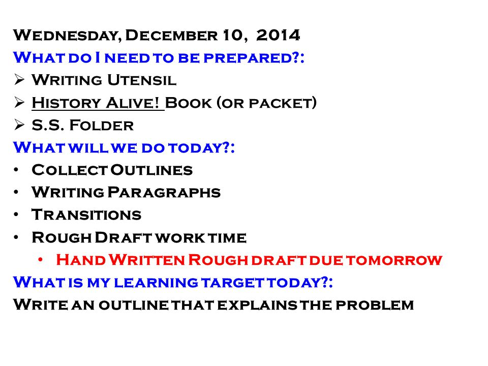 Wednesday, December 10, 2014 What do I need to be prepared :  Writing Utensil  History Alive.