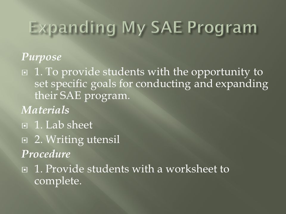 Purpose  1. To provide students with the opportunity to set specific goals for conducting and expanding their SAE program. Materials  1. Lab sheet 