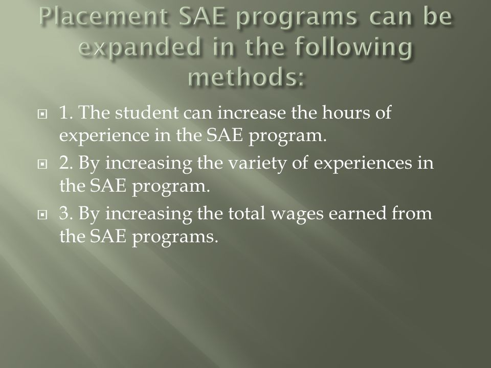  1. The student can increase the hours of experience in the SAE program.