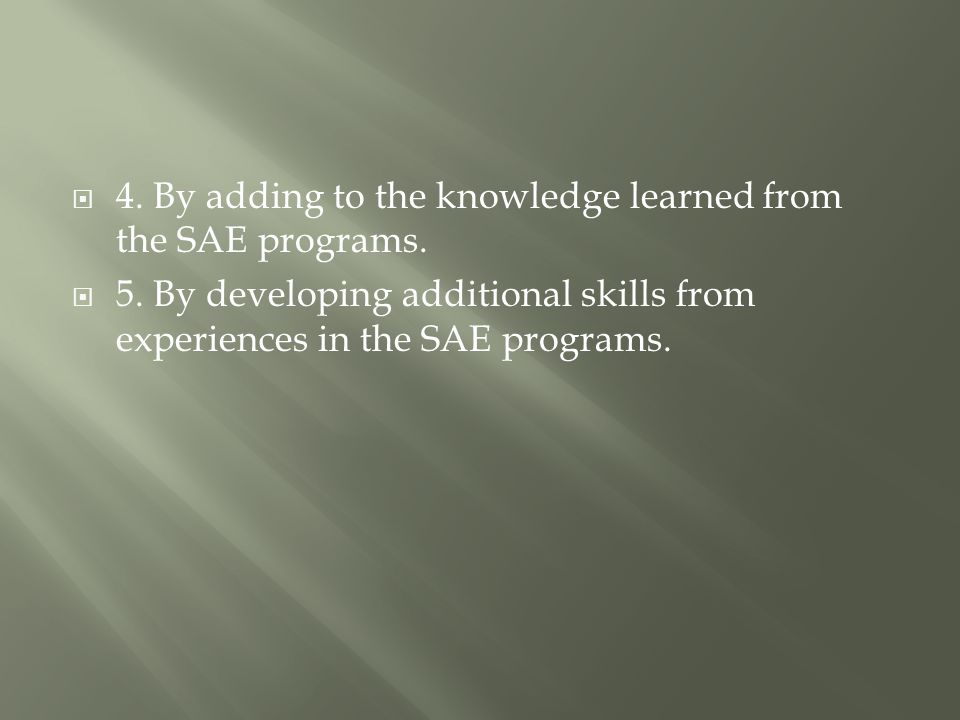  4. By adding to the knowledge learned from the SAE programs.