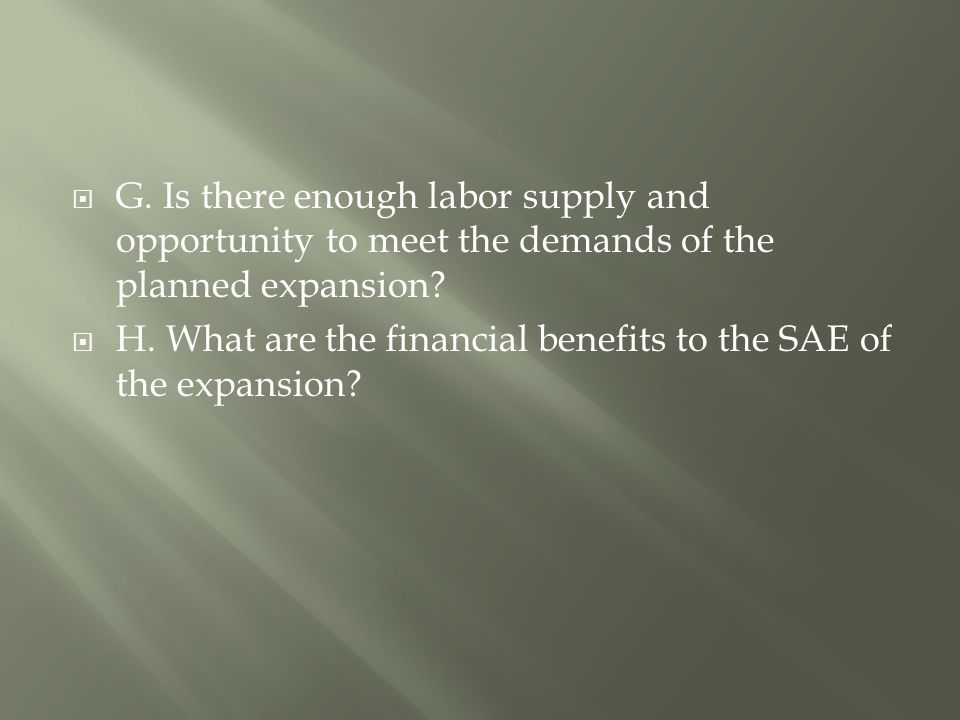 G. Is there enough labor supply and opportunity to meet the demands of the planned expansion.