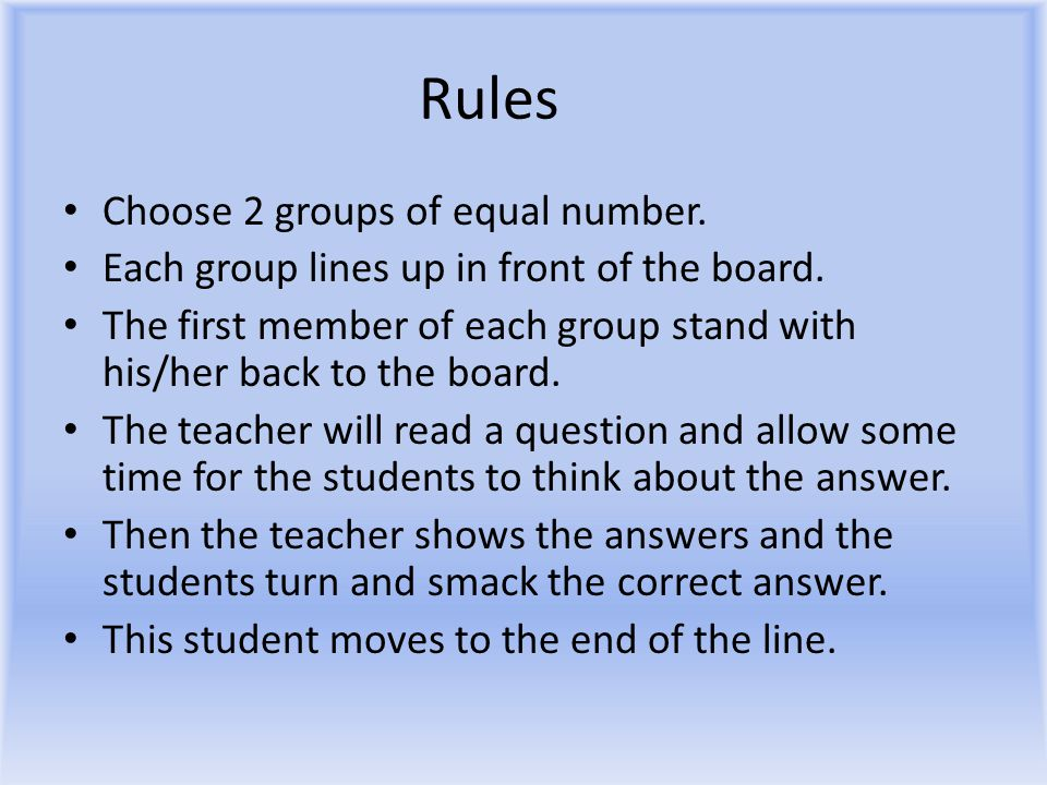 Rules Choose 2 groups of equal number. Each group lines up in front of the board.