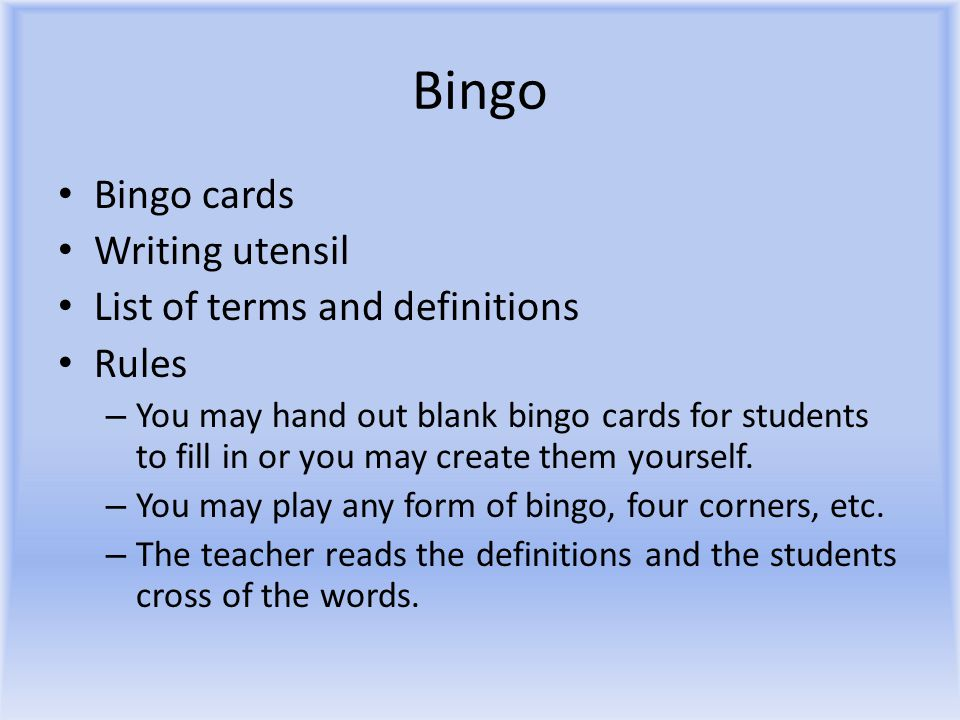 Bingo Bingo cards Writing utensil List of terms and definitions Rules – You may hand out blank bingo cards for students to fill in or you may create them yourself.
