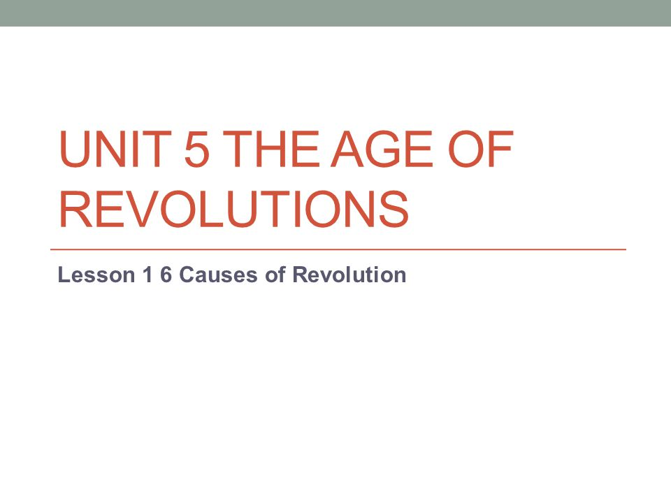 UNIT 5 THE AGE OF REVOLUTIONS Lesson 1 6 Causes of Revolution
