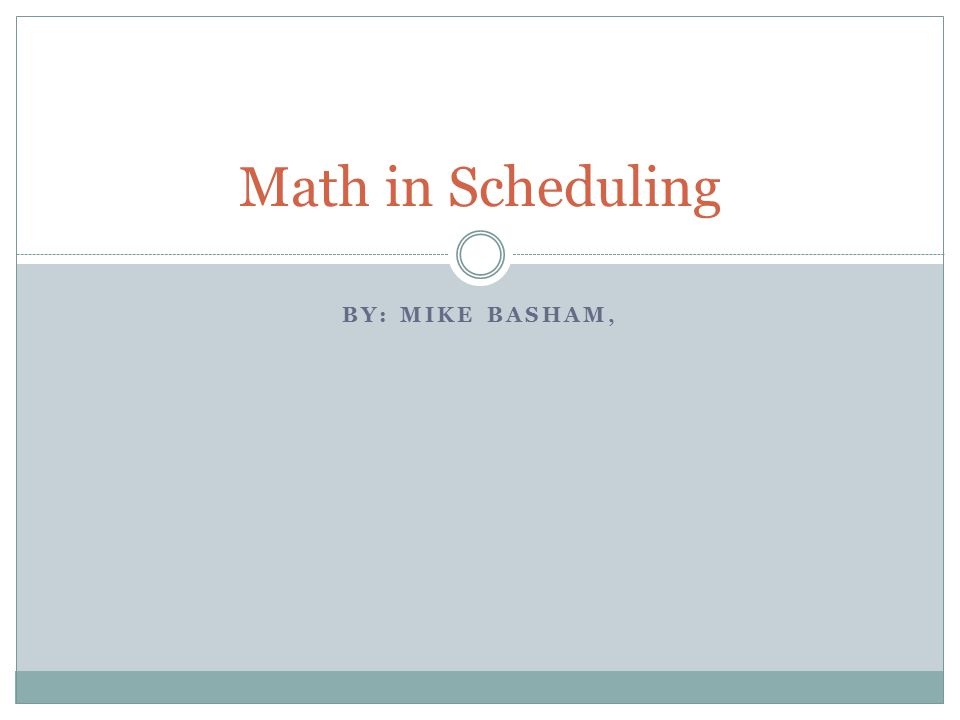 BY: MIKE BASHAM, Math in Scheduling