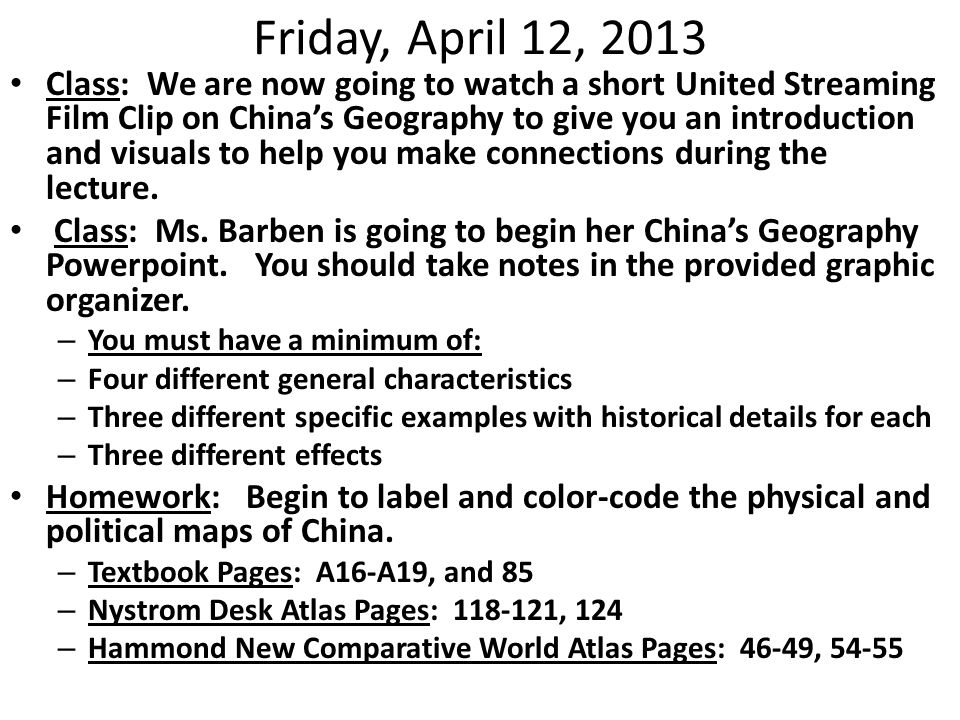 Friday, April 12, 2013 Class: We are now going to watch a short United Streaming Film Clip on China's Geography to give you an introduction and visuals to help you make connections during the lecture.
