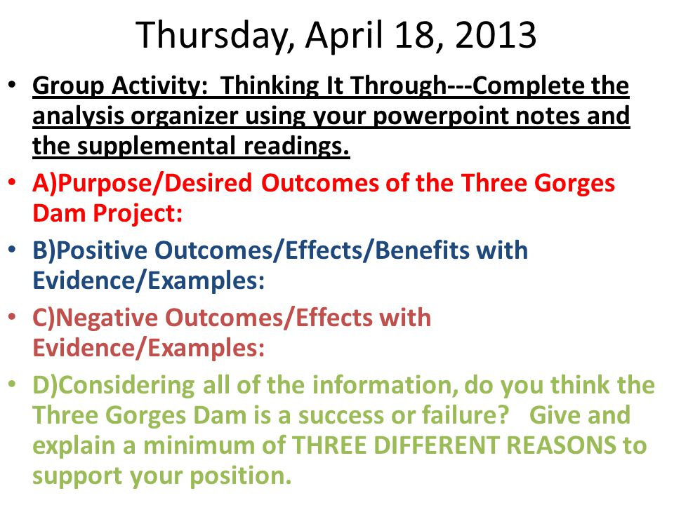 Thursday, April 18, 2013 Group Activity: Thinking It Through---Complete the analysis organizer using your powerpoint notes and the supplemental readings.