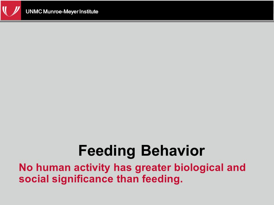 UNMC Munroe-Meyer Institute Successful feeding is measured against a set of social and cultural standards.