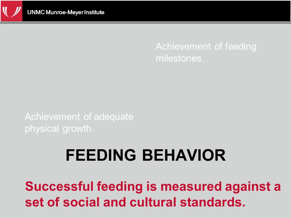 UNMC Munroe-Meyer Institute  Length of meal  Time based (e.g., 5 min, 15 min)  Bite or drink based (e.g., 1 bite, 5 bites)  Set the child up for success  What is feasible for follow through.