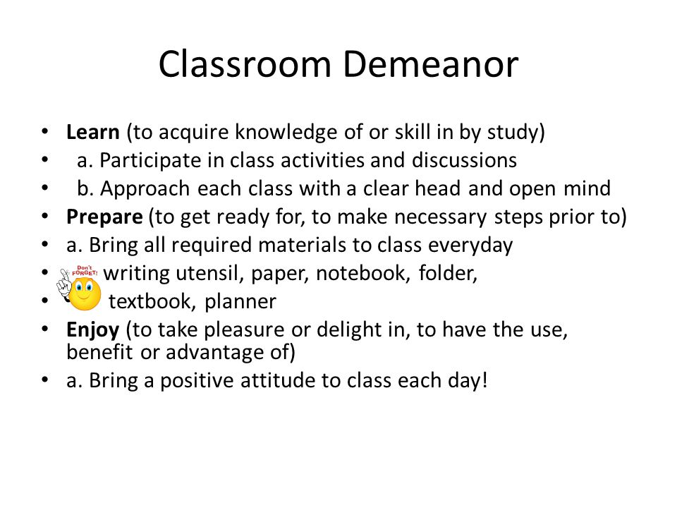Classroom Demeanor Learn (to acquire knowledge of or skill in by study) a.