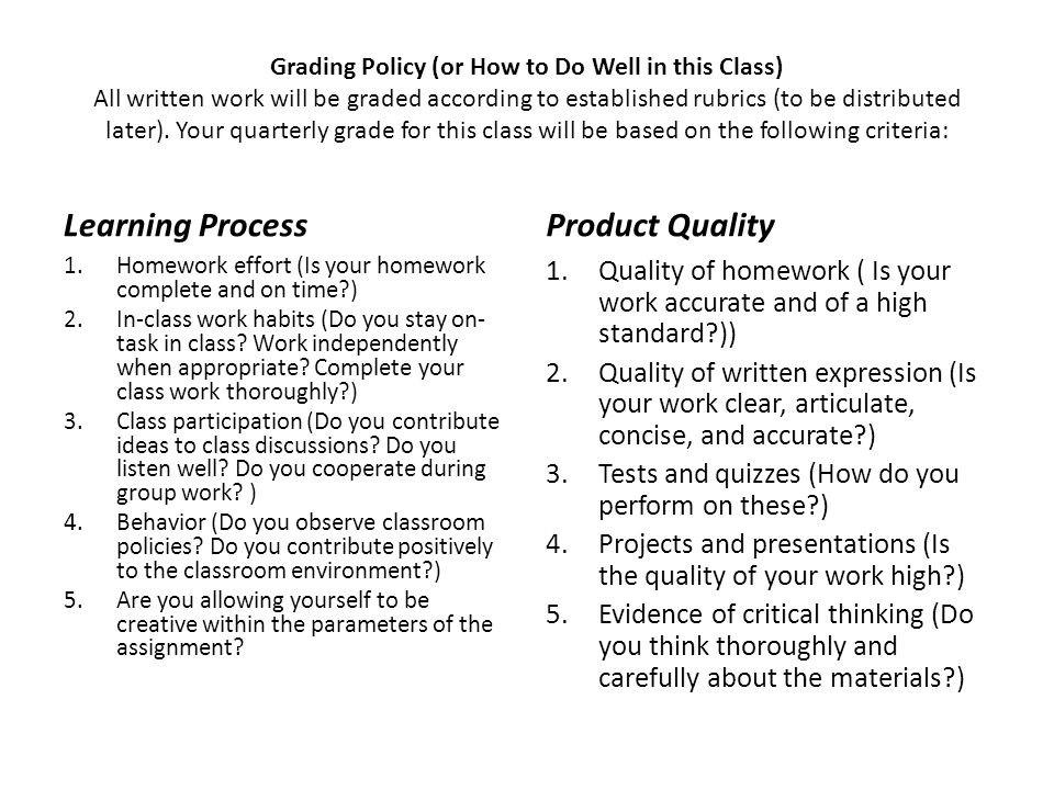 Grading Policy (or How to Do Well in this Class) All written work will be graded according to established rubrics (to be distributed later).