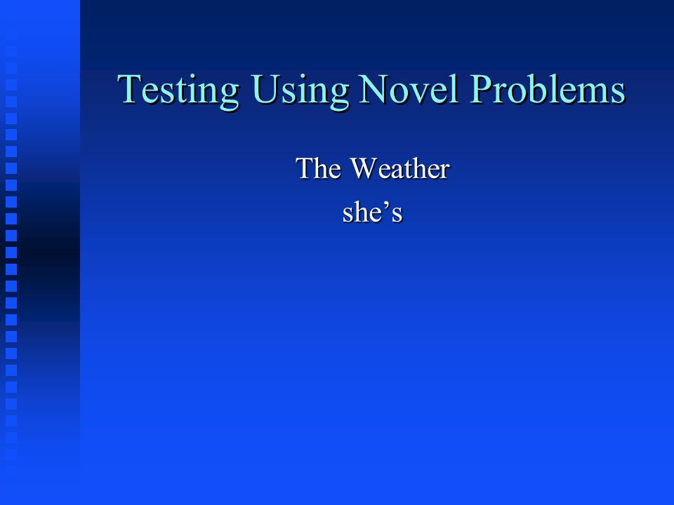 Testing Using Novel Problems The Weather she's