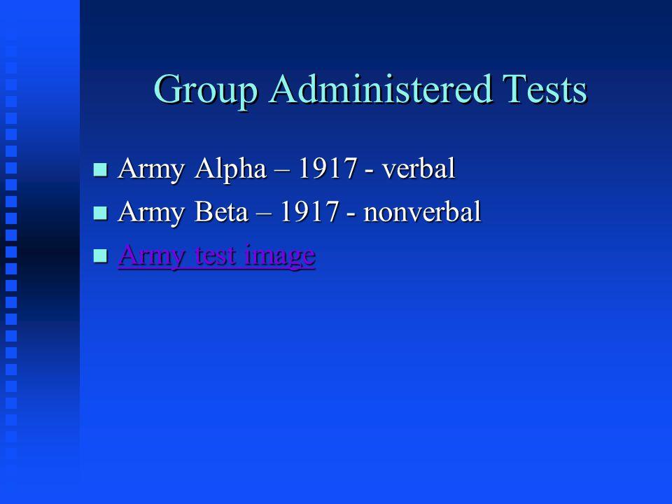 Group Administered Tests n Army Alpha – 1917 - verbal n Army Beta – 1917 - nonverbal n Army test image Army test image Army test image