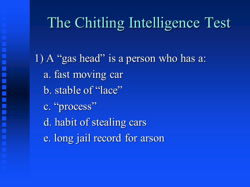 The Chitling Intelligence Test 1) A gas head is a person who has a: a.