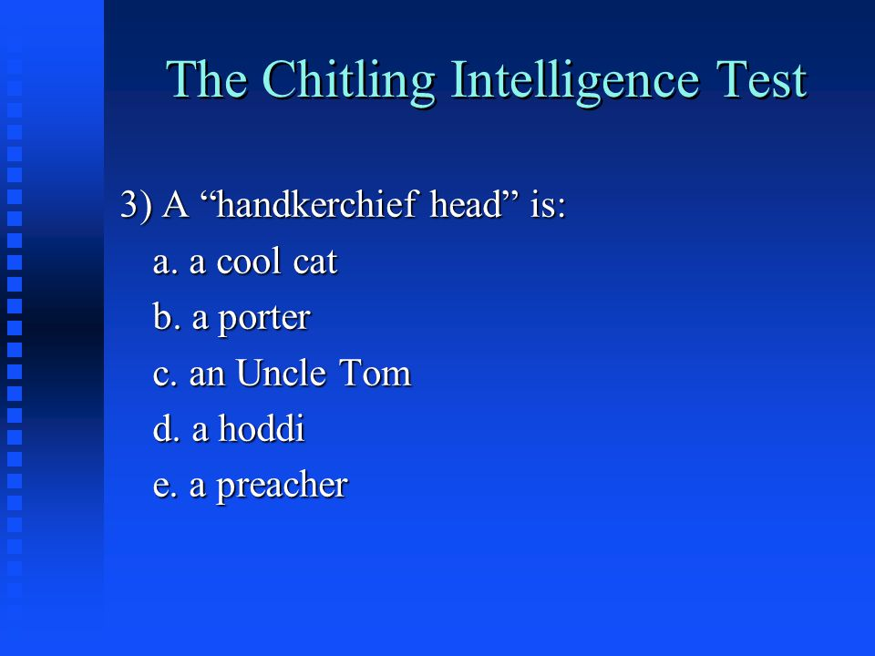 The Chitling Intelligence Test 3) A handkerchief head is: a.