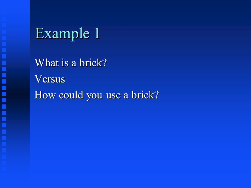 Example 1 What is a brick? Versus How could you use a brick?