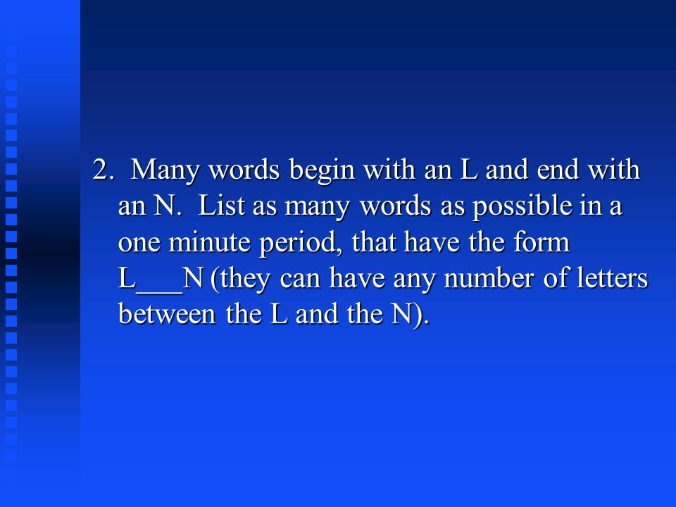 2. Many words begin with an L and end with an N.