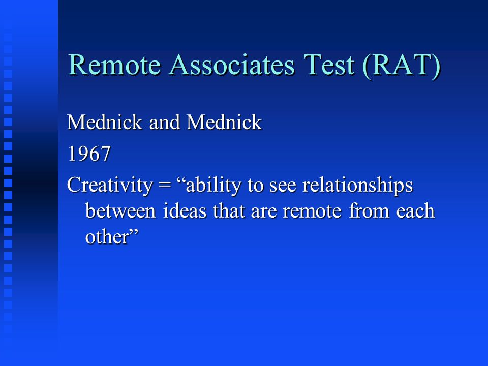 Remote Associates Test (RAT) Mednick and Mednick 1967 Creativity = ability to see relationships between ideas that are remote from each other