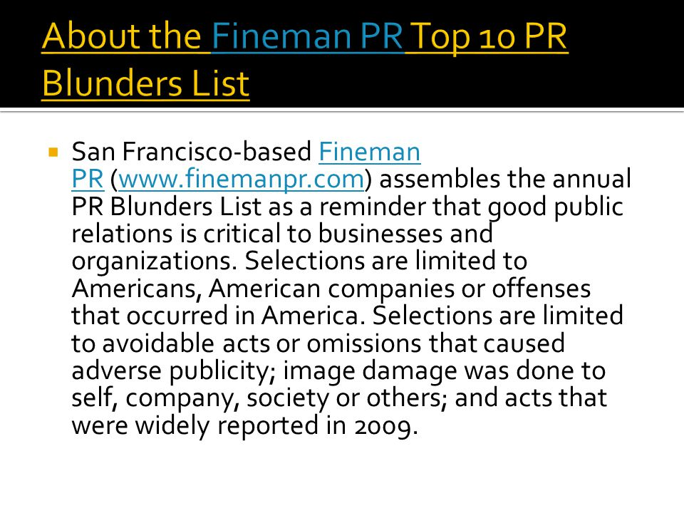  San Francisco-based Fineman PR (www.finemanpr.com) assembles the annual PR Blunders List as a reminder that good public relations is critical to businesses and organizations.