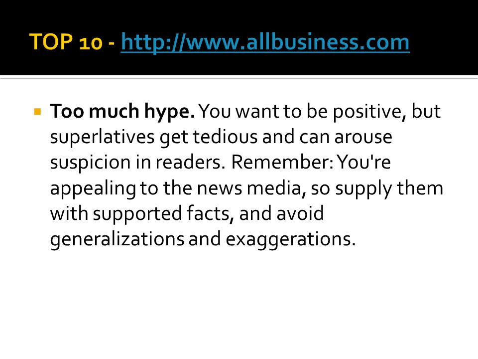  Too much hype. You want to be positive, but superlatives get tedious and can arouse suspicion in readers. Remember: You're appealing to the news med