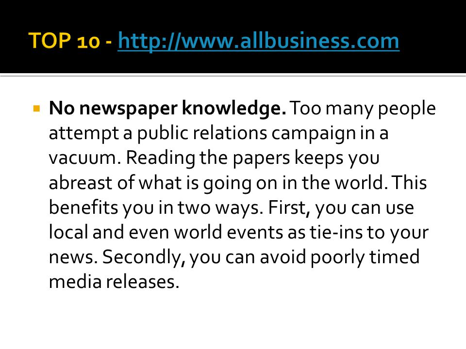  No newspaper knowledge. Too many people attempt a public relations campaign in a vacuum. Reading the papers keeps you abreast of what is going on in